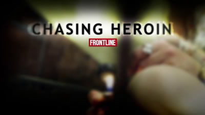PBS Frontline's: Chasing Heroin: Investigating an American Crisis